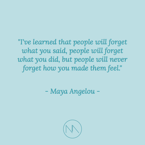 "Text layer is quote by Maya Angelou: ""I've learned that people will forget what you said, people will forget what you did, but people will never forget how you made them feel."" At bottom is NM logo, like two mountain peaks."