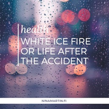 White Ice Fire or Life After The Accident